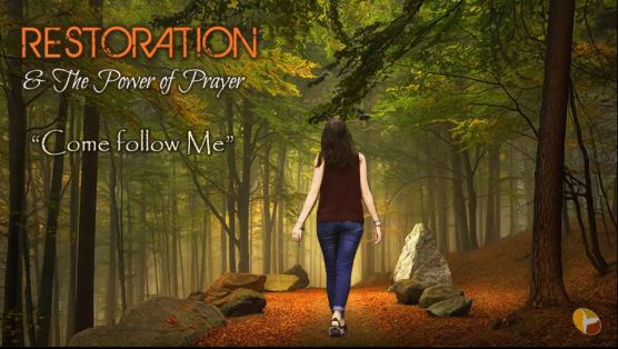 Restoration & Power of Prayer -003-Come Follow Me Image