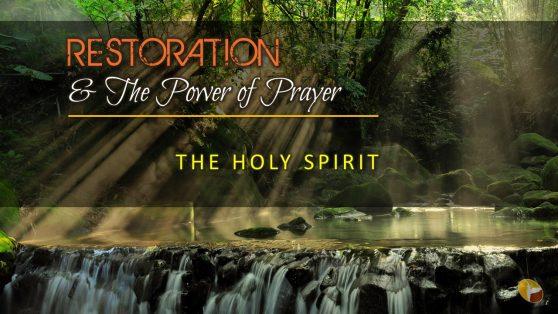 Restoration & The Power of Prayer - 004-The Holy Spirit lesson